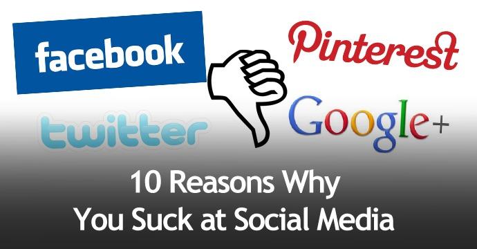 10 Reasons Why You Suck at Social Media