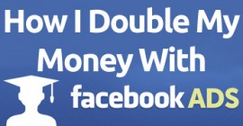 How I Doubled My Money With Facebook Ads