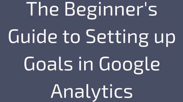 Google Analytics – How To Set Up Goals