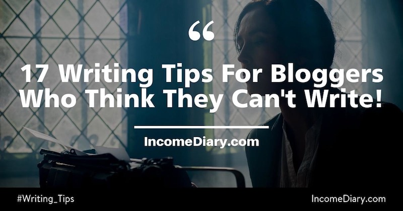 17 Writing Tips For Bloggers Who Think They Cant Write! - Earn Money Online