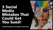 3 Social Media Mistakes That Could Get You Sued!