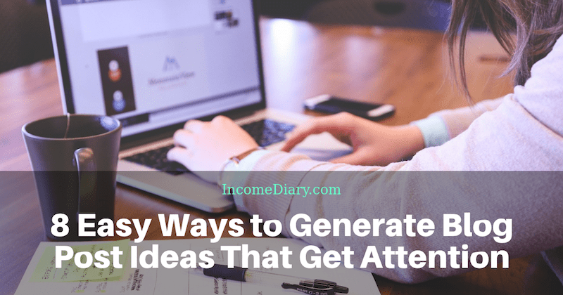 8 Easy Ways to Generate Blog Post Ideas That Get Attention - Earn Money Online