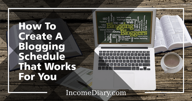 How To Create A Blogging Schedule That Works For You - Earn Money Online