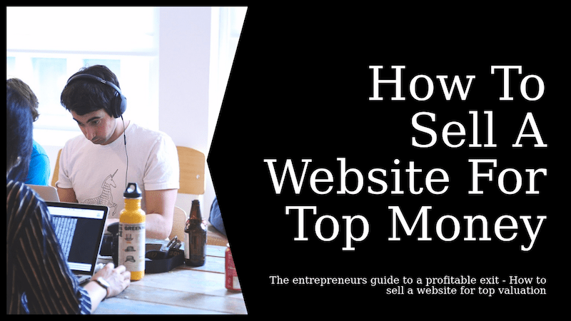 How To Sell A Website For Top Money | Entrepreneurs Guide - Earn Money Online