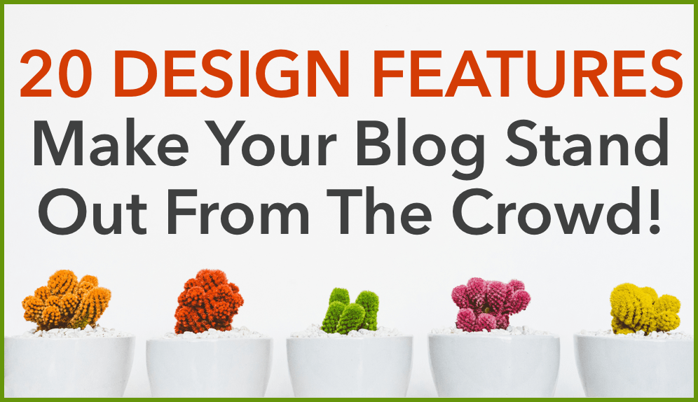 20 Blog Design Tips To Make Your Blog Stand Out
