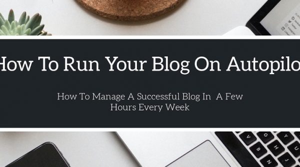 How To Put Yout Blog On Autopilot