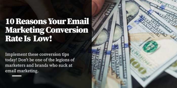 10 Reasons Why Your Email Marketing Conversion Rate Is So Low