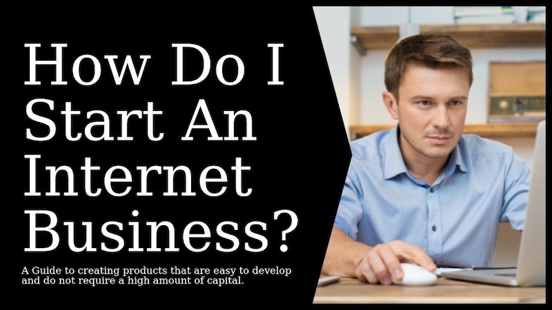 How Do I Start An Internet Business?