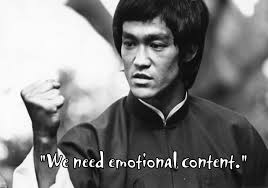 """You need emotional content"" - Bruce Lee"