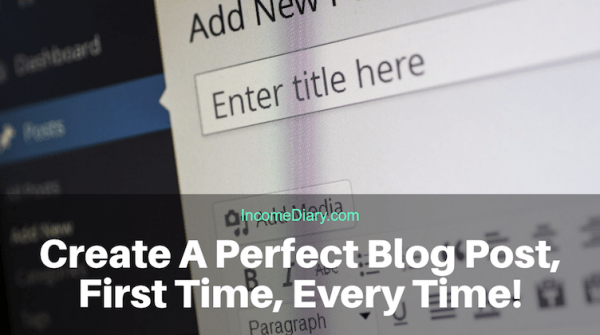 Create A Perfect Blog Post, First Time, Every Time!