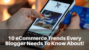 10 eCommerce Trends Every Blogger Needs To Know About!