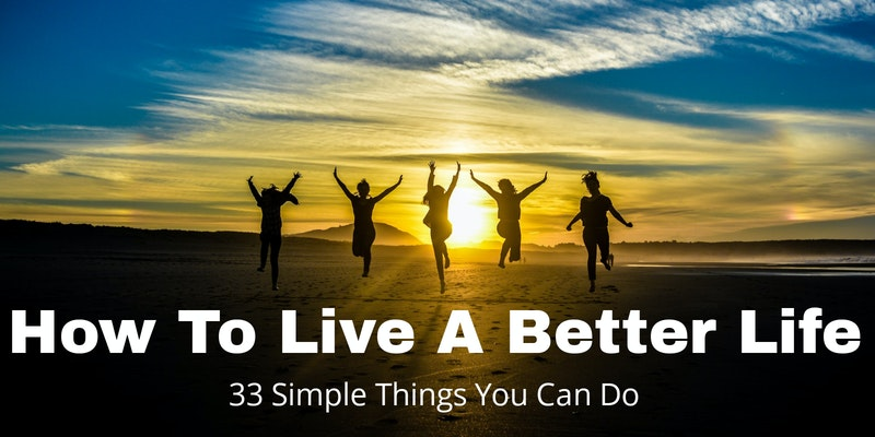 How To Live A Better Life